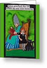 Alice Pinched The Cat Greeting Card