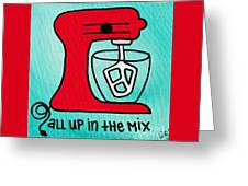 All Up In The Mix Greeting Card