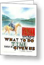 All We Have To Decide Is What To Do With The Time That Is Given Us -- J.r.r. Tolkien Greeting Card