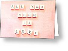 All You Need... Greeting Card