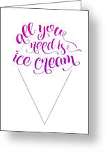 All You Need Is Ice Cream Greeting Card