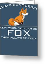 Always Be Yourself Fox White Greeting Card