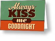 Always Kiss Me Goodnight Greeting Card