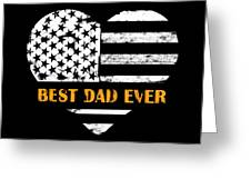 American Flag, Father's Day Gift, Best Dad Ever, For Daddy Greeting Card
