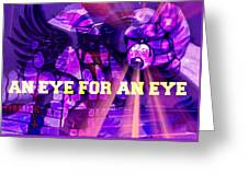 An Eye For An Eye Greeting Card