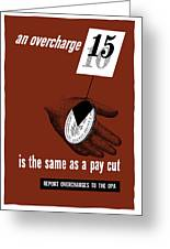 An Overcharge Is The Same As A Pay Cut Greeting Card
