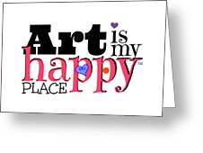 Art Is My Happy Place Greeting Card