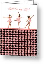 Ballet Is My Life Greeting Card