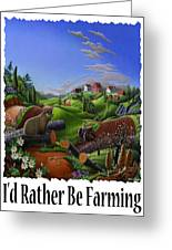 Id Rather Be Farming - Springtime Groundhog Farm Landscape 1 Greeting Card