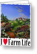 I Love Farm Life - Groundhog - Spring In Appalachia - Rural Farm Landscape Greeting Card