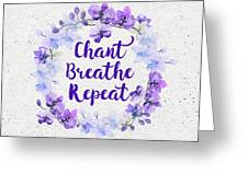 Chant, Breathe, Repeat Greeting Card