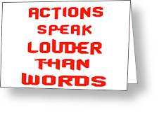 Actions Speak Louder Than Words Inspirational Quote Greeting Card
