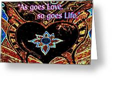 As Goes Love So Goes Life Greeting Card