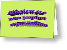 Atheism Is A Non Prophet Organization Greeting Card