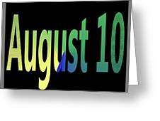 August 10 Greeting Card