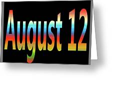 August 12 Greeting Card