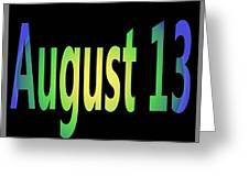 August 13 Greeting Card