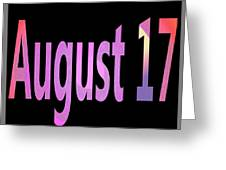 August 17 Greeting Card