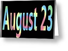 August 23 Greeting Card