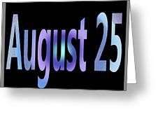 August 25 Greeting Card