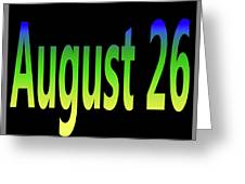 August 26 Greeting Card