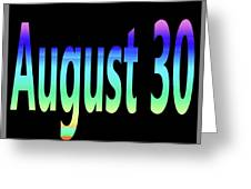 August 30 Greeting Card