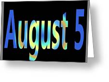 August 5 Greeting Card