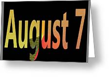 August 7 Greeting Card