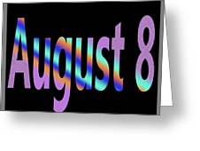 August 8 Greeting Card