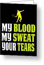 Awesome Tennis Design My Blood Your Tears B Greeting Card