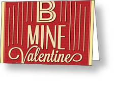 B Mine Valentine Greeting Card