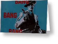 Bang Bang Bang 1 Greeting Card
