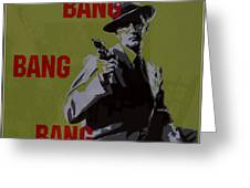 Bang Bang Bang 2 Greeting Card