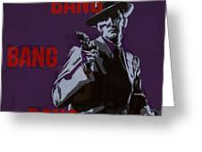 Bang Bang Bang 4 Greeting Card
