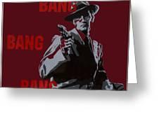 Bang Bang Bang 5 Greeting Card