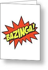 Bazinga  Greeting Card
