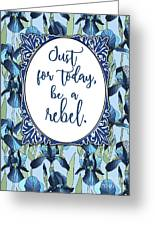 Be A Rebel Just For Today Greeting Card