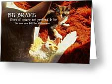 Be Brave Quote Greeting Card