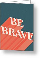 Be Brave  Greeting Card