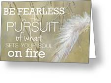 Be Fearless In The Pursuit Greeting Card