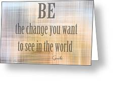 Be The Change - Art With Quote Greeting Card