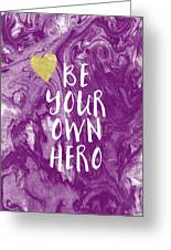 Be Your Own Hero - Inspirational Art By Linda Woods Greeting Card