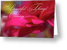 Beautiful Things Are Coming Greeting Card