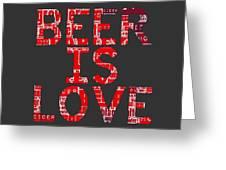 Beer Is Love Greeting Card