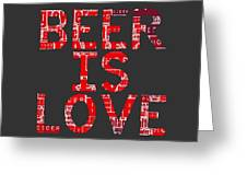 Beer Is Love Greeting Card