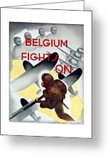 Belgium Fights On - Ww2 Greeting Card