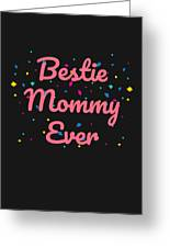 Bestie Mommy Ever Mothers Day Gift Greeting Card