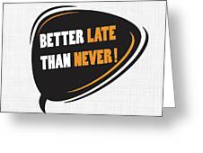 Better Late Than Never Inspirational Famous Quote Design Greeting Card