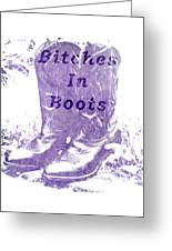 Bitches In Boots Greeting Card