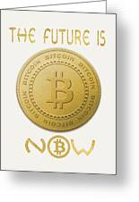 Bitcoin Symbol Logo The Future Is Now Quote Typography Greeting Card